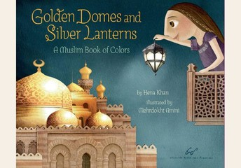 Golden Domes & Silver Lanterns: A Muslim Book of Colors