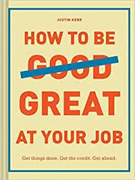 How to be Good/Great at Your Job by Justin Kerr