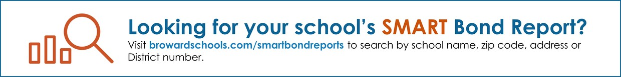 A picture that tells you where to find the SMART bond report. Visit browardschools.com/smartbondreports to search by school name, zip code, address or District number