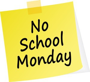 REMINDER - NO SCHOOL MONDAY