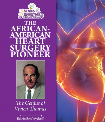 The African-American Heart Surgery Pioneer: The Genius of Vivien Thomas