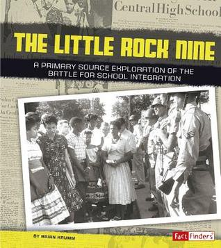 The Little Rock Nine: a Primary Source Exploration of the Battle for School Integration by Brian K. Krumm