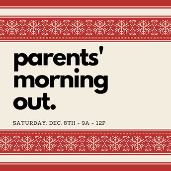 LAST CALL! Parents Morning Out (Saturday, 12/8)