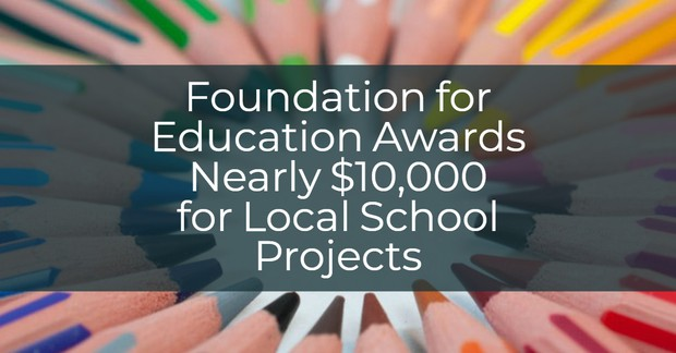 Foundation for Education Awards Nearly $10,000 for Local School Projects