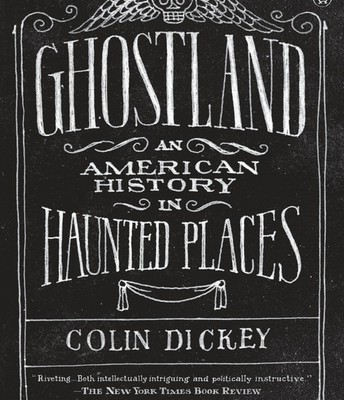 Ghostland: An American History of Haunted Places