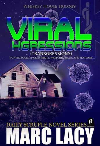 Viral Xgression (Book 2 Whiskey House Trilogy) by Marc Lacy