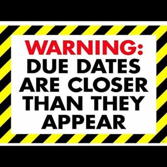 Due Dates Approaching