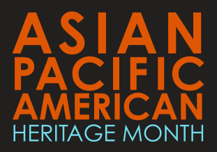 May is Asian and Pacific Islander Heritage Month!