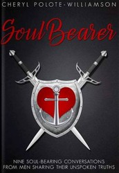 Soul Bearer: 9 Soul-Hearted Conversations from Men Sharing Their Unspoken Truths by Cheryl Polote-Williamson (Compiler/Author)