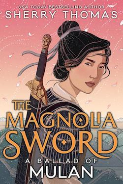 The Magnolia Sword: A Ballad of Mulan by Sherry Thomas