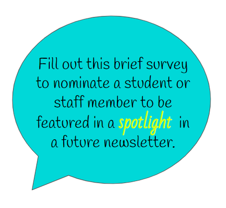 Nominate a student or staff member for the spotlight in a future newsletter.
