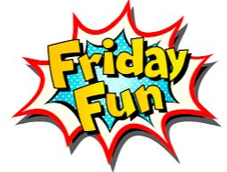 Fun Fridays!