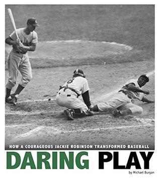 Daring Play: how a courageous Jackie Robinson transformed baseball by Michael Burgan