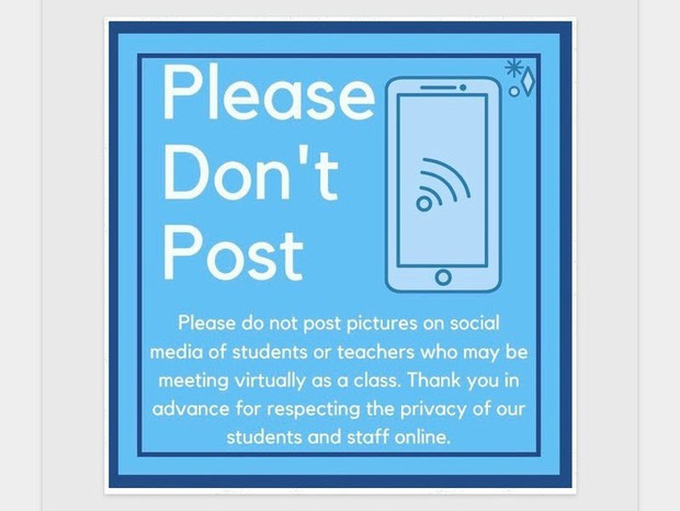 Please do not post pictures on social media of students of students or teachers who may be meeting virtually as a class.  Thank you in advance for respecting the privacy of our students and staff online.