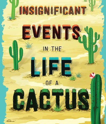 Insignificant Events in the Life of a Cactus by D. Bowling