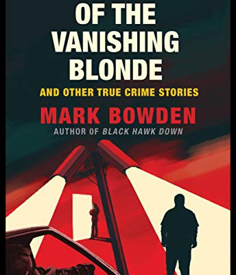The Case of the Vanishing Blonde: And Other True Crime Stories by Mark Bowden