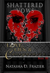 Shattered Vows: Love, Lies & Consequences Book 3 by Natasha D. Frazier