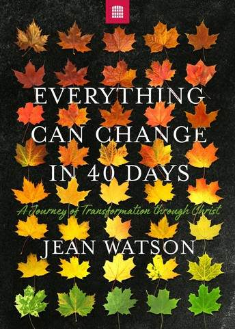 "Lenten sermon series  ""Everything Can Change in 40 Days""  by Jean Watson"