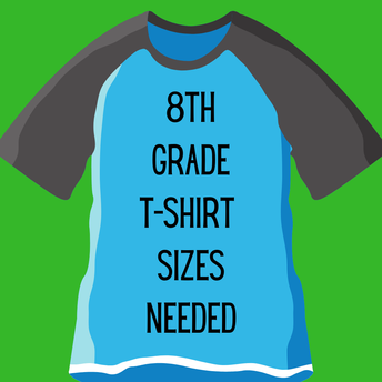 8TH GRADE T-SHIRT SIZES NEEDED ASAP