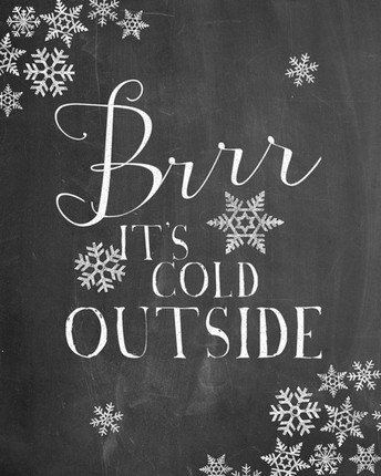 It's Cold Outside!!