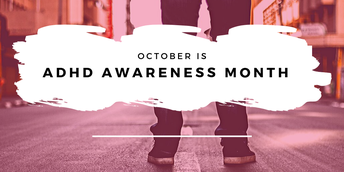 October is also ADHD Awareness Month!