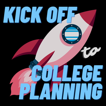 KICK OFF to COLLEGE PLANNING