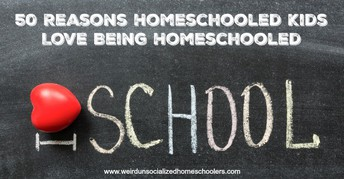 50 Reasons Homeschooled Kids Love Being Homeschooled