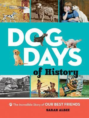 Dog Days of History: the Incredible Story of Our Best Friends by Sarah Albee
