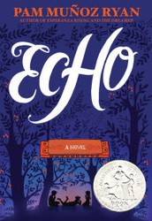 Echo: a novel by Pam Munoz Ryan