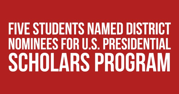 Five Students Named District Nominees for U.S. Presidential Scholars Program