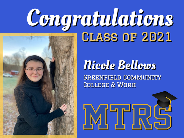 Congratulations Class of 2021 Nicole Bellows Greenfield Community College & Work (MTRS logo with graduation cap) Photo of Nicole standing next to tree