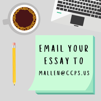 To submit, email your finished essay to mallen@ccps.us by Thursday March 18 at 5 PM.