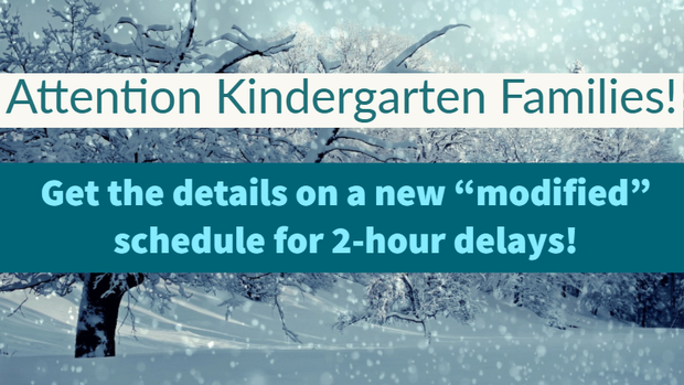 Click here to learn about the new modified Kindergarten schedule for 2-hour delay starts.