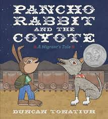 Pancho Rabbit and the Coyote: A Migrant's Tale by Duncan Tonatiuh