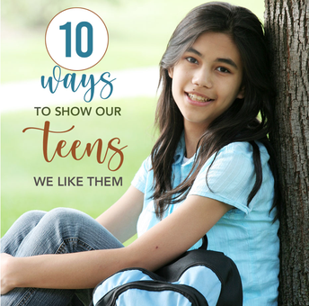 Ten Ways to Show Our Teens We Like Them