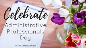 A Very Special Appreciation to Our Administrative Assistants