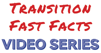 Transition Fast Facts Video Series
