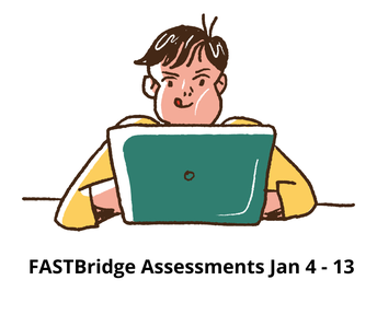 FASTBridge Assessments Jan 4 - 13