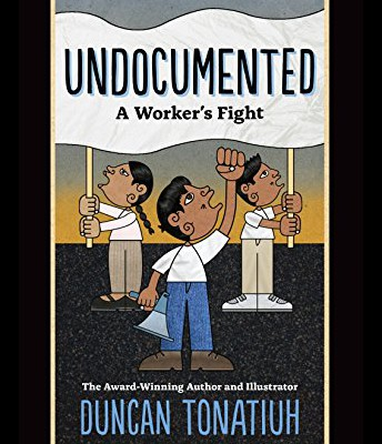 """Undocumented: A Worker's Fight"" by Duncan Tonatiuh"