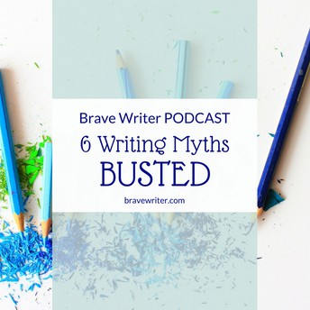 Bravewriter Podcast: 6 Writing Myths