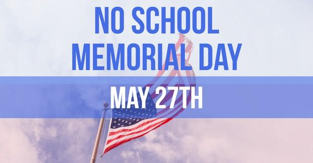 No School. Memorial Day. May 27th.