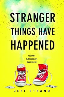Stranger Things Have Happened by Jeff Strand