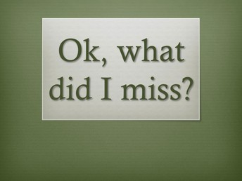 MISS SOMETHING?