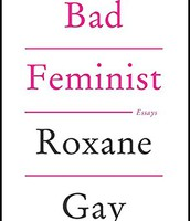 Bad feminist : essays by Roxanne Gay
