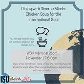 Dining with Diverse Minds: Chicken Soup for the International Soul November 17th, 6-8PM, WSH Memorial Room