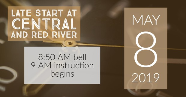Late Start at Central and Red River. May 8th. 8:50 a.m. bell rings. 9 a.m. instruction begins