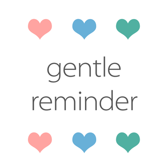 FRIENDLY REMINDERS...