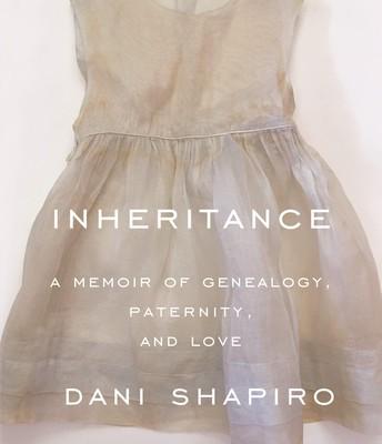 The Inheritance: A Memoir of Genealogy, Paternity, and Love by Dani Shapiro