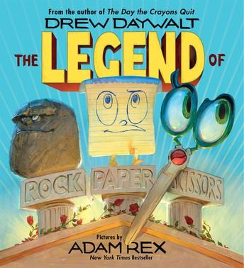 THE LEGEND OF ROCK, PAPER, SCISSORS by DREW DAYWALT, ILLUSTRATED by ADAM REX