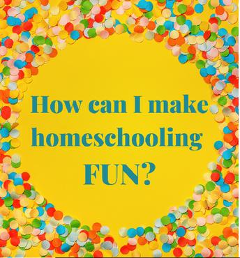 How Can I Make Homeschooling More Fun?